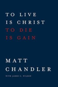 Chandler, To Live is Christ