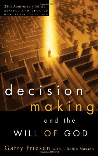 Decision Making and the Will of God; Garry Friesen