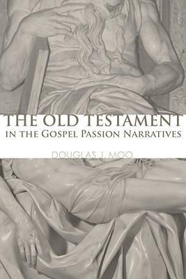 OT in the Gospel Passion Narratives, Doug Moo