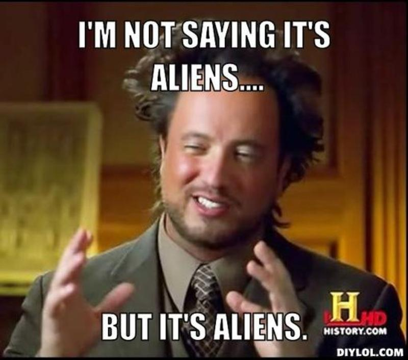 resized_ancient-aliens-invisible-something-meme-generator-i-m-not-saying-it-s-aliens-but-it-s-aliens-8953f4