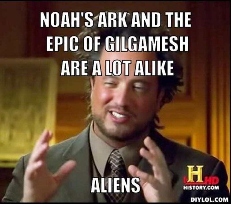 resized_ancient-aliens-invisible-something-meme-generator-noah-s-ark-and-the-epic-of-gilgamesh-are-a-lot-alike-aliens-d41d8c