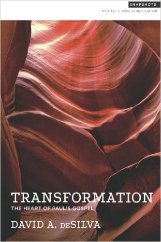 transformation the heart of paul's gospel david desilva