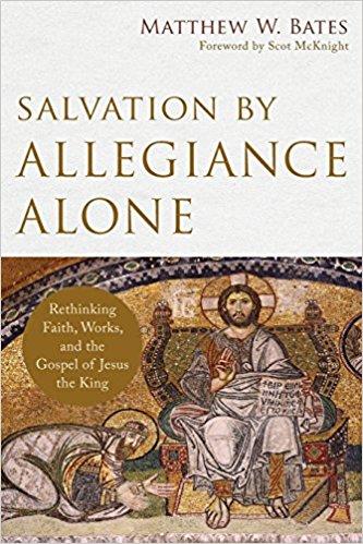 salvation by allegiance alone matthew bates book review