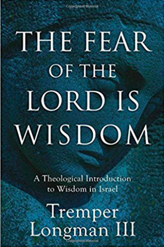 The Fear of the Lord is Wisdom Treamper Longman